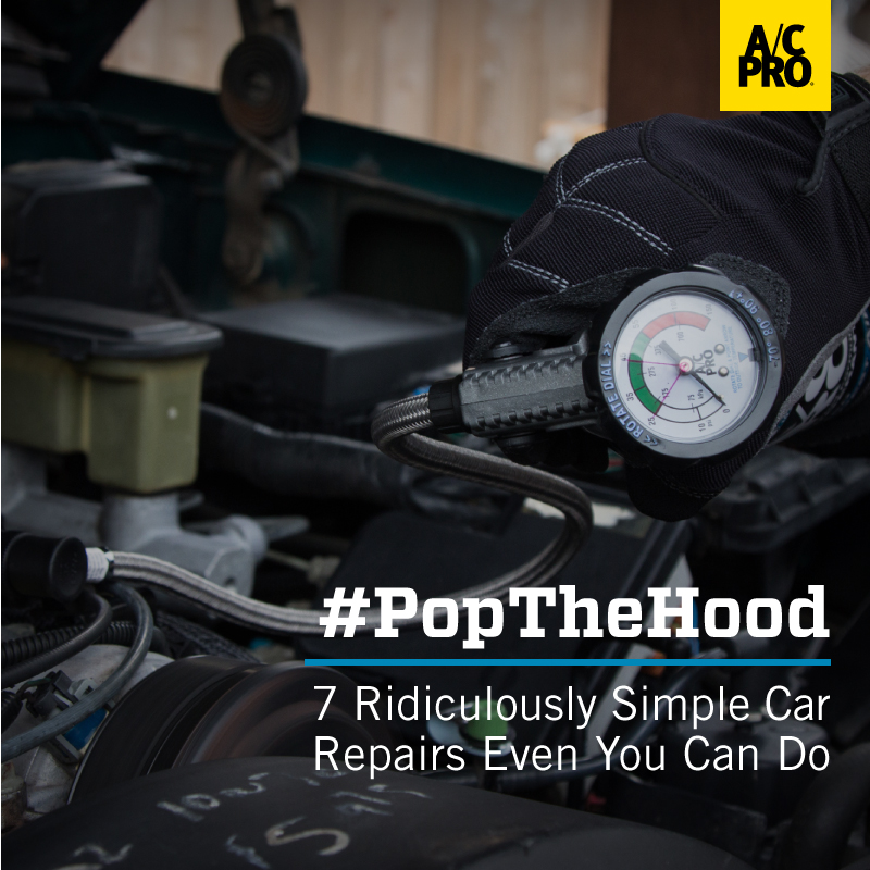 A/C Pro: #PopTheHood 7 Ridiculously Simple Car Repairs Even You Can Do